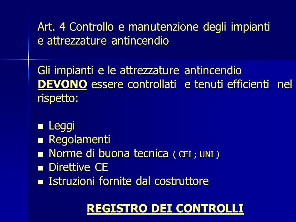Art. 4 Controllo e manutenzione degli impianti e attrezzature antincendio Gli impianti e le attrezzature antincendio DEVONO essere controllati e tenut