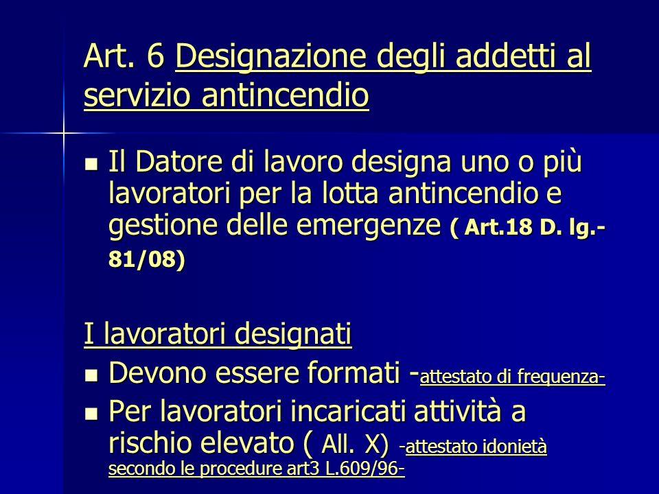 Art. 6 Designazione degli addetti al servizio antincendio Il Datore di lavoro designa uno o più lavoratori per la lotta antincendio e gestione delle e