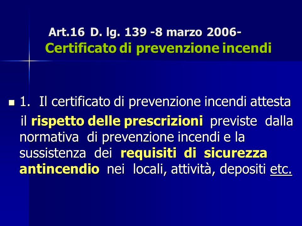 Art.16 D. lg. 139 -8 marzo 2006- Certificato di prevenzione incendi Art.16 D. lg. 139 -8 marzo 2006- Certificato di prevenzione incendi 1. Il certific