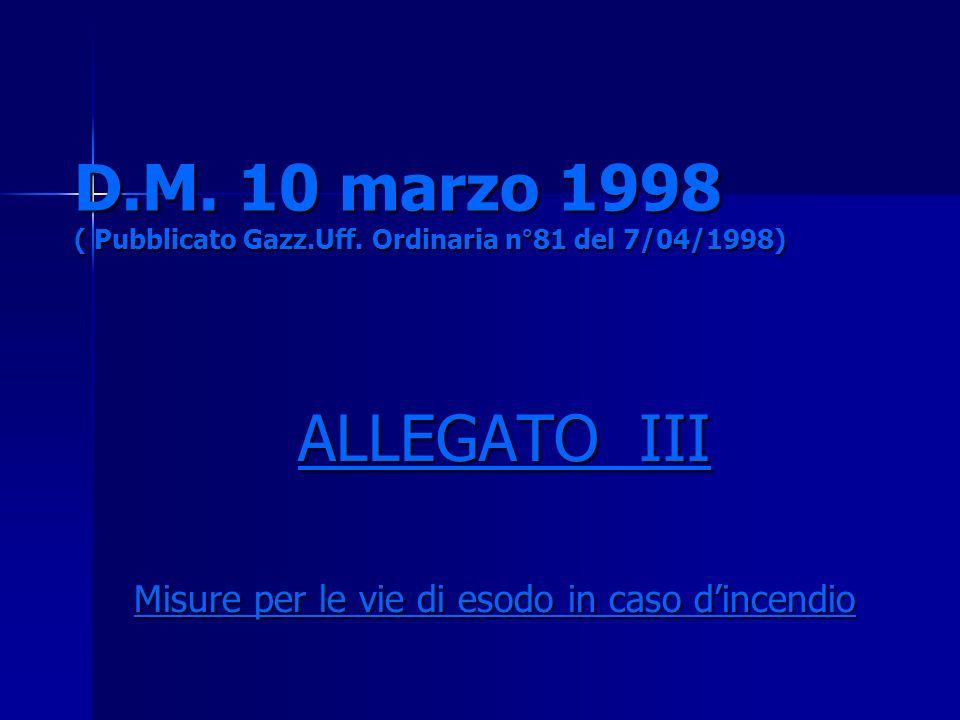 D.M. 10 marzo 1998 ( Pubblicato Gazz.Uff. Ordinaria n°81 del 7/04/1998) ALLEGATO III ALLEGATO III Misure per le vie di esodo in caso dincendio