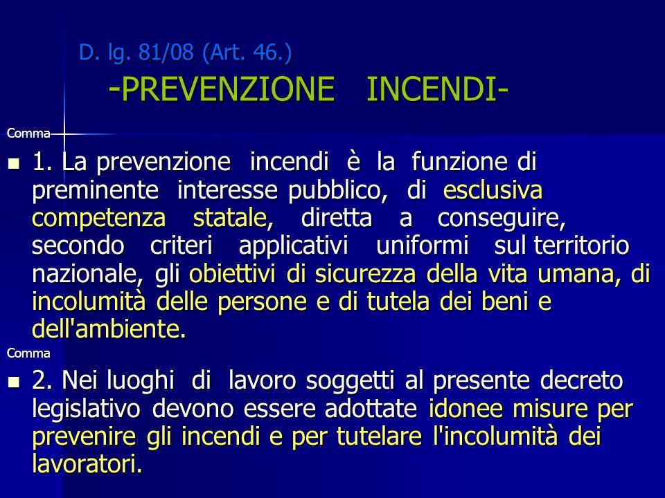 D. lg. 81/08 (Art. 46.) - PREVENZIONE INCENDI- D. lg. 81/08 (Art. 46.) - PREVENZIONE INCENDI- Comma 1. La prevenzione incendi è la funzione di premine