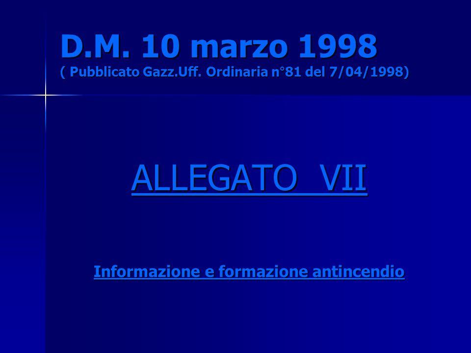 D.M. 10 marzo 1998 ( Pubblicato Gazz.Uff. Ordinaria n°81 del 7/04/1998) ALLEGATO VII Informazione e formazione antincendio