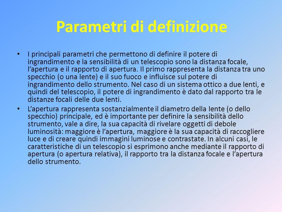 Parametri di definizione I principali parametri che permettono di definire il potere di ingrandimento e la sensibilità di un telescopio sono la distan