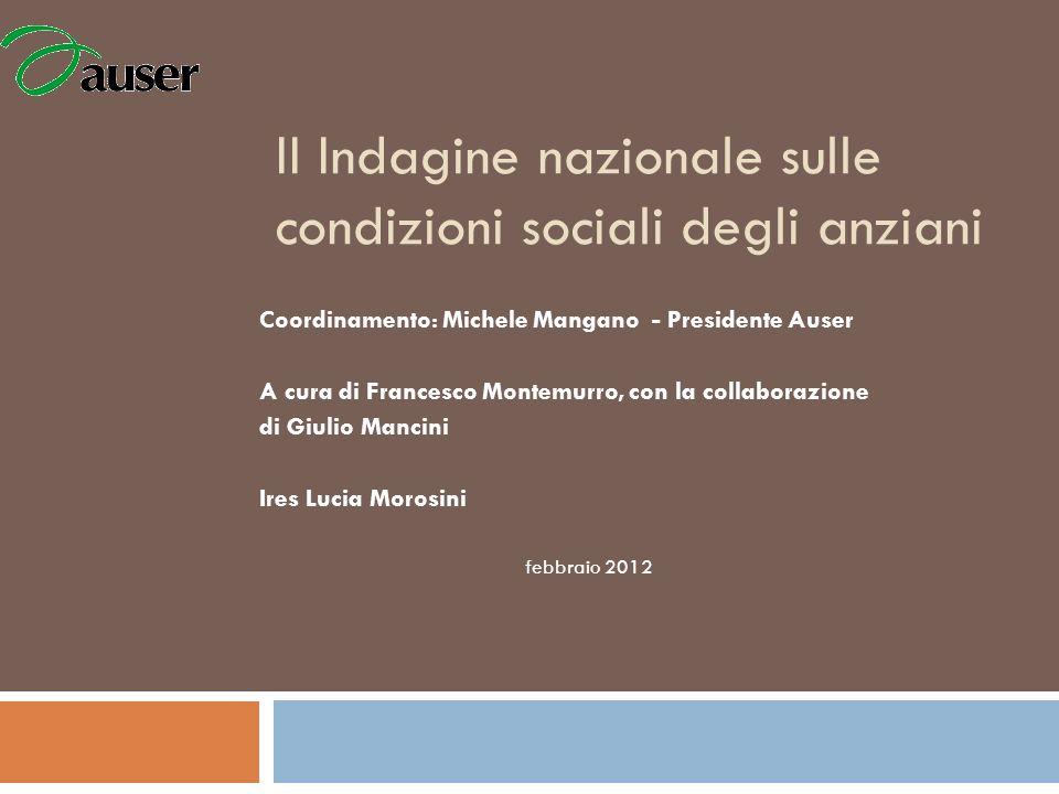 II Indagine nazionale sulle condizioni sociali degli anziani Coordinamento: Michele Mangano - Presidente Auser A cura di Francesco Montemurro, con la