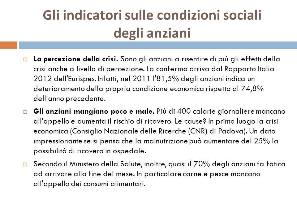 Gli indicatori sulle condizioni sociali degli anziani La percezione della crisi. Sono gli anziani a risentire di più gli effetti della crisi anche a l
