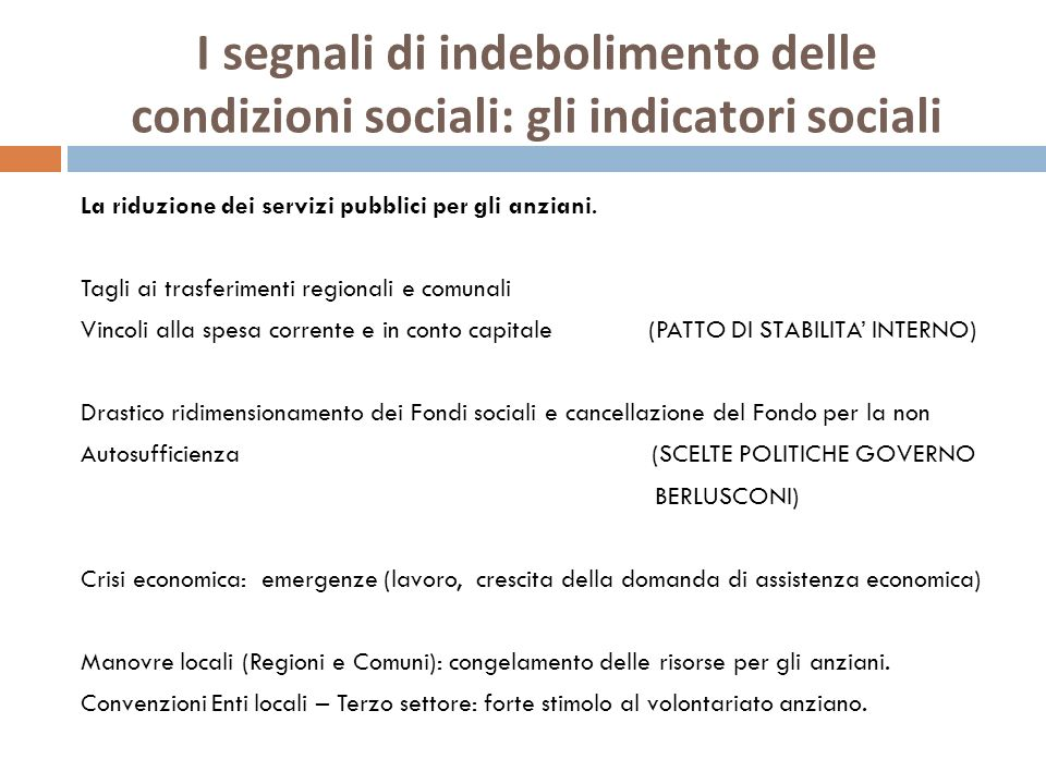 I segnali di indebolimento delle condizioni sociali: gli indicatori sociali La riduzione dei servizi pubblici per gli anziani. Tagli ai trasferimenti