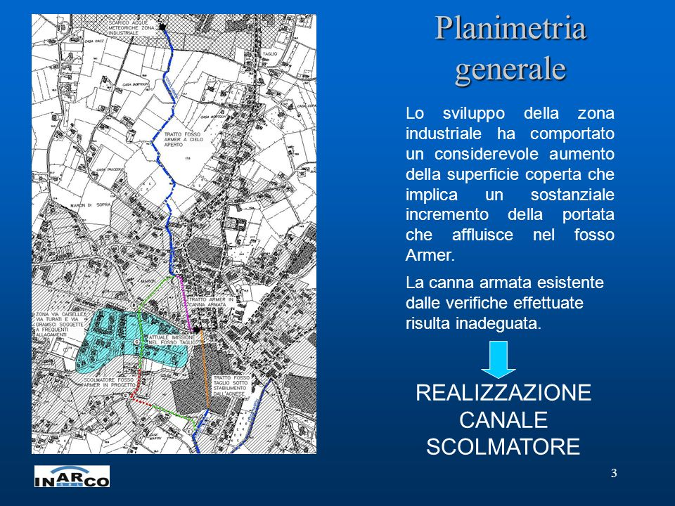 3 Planimetria generale Lo sviluppo della zona industriale ha comportato un considerevole aumento della superficie coperta che implica un sostanziale incremento della portata che affluisce nel fosso Armer.