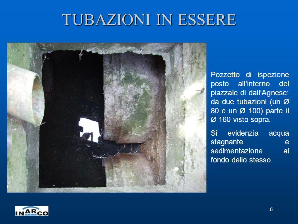 6 TUBAZIONI IN ESSERE Pozzetto di ispezione posto allinterno del piazzale di dallAgnese: da due tubazioni (un Ø 80 e un Ø 100) parte il Ø 160 visto sopra.