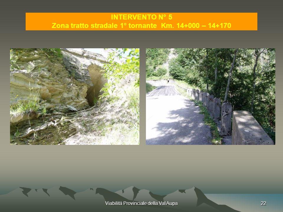 Viabilità Provinciale della Val Aupa22 INTERVENTO N° 5 Zona tratto stradale 1° tornante Km.