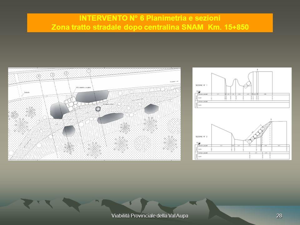 Viabilità Provinciale della Val Aupa28 INTERVENTO N° 6 Planimetria e sezioni Zona tratto stradale dopo centralina SNAM Km.