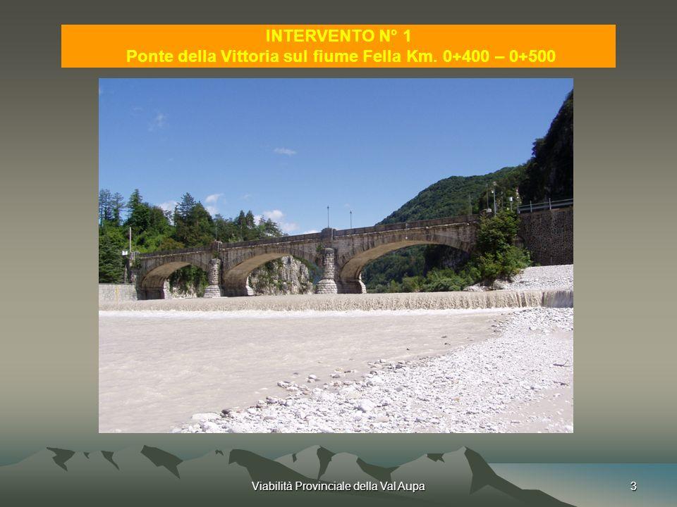 Viabilità Provinciale della Val Aupa3 INTERVENTO N° 1 Ponte della Vittoria sul fiume Fella Km.