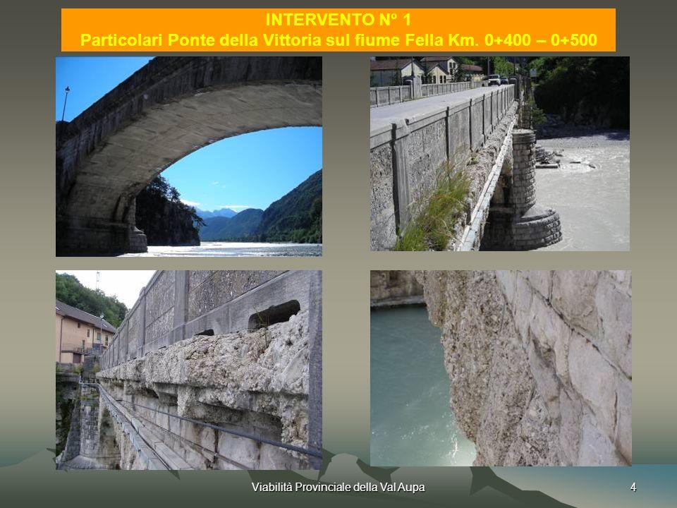 Viabilità Provinciale della Val Aupa4 INTERVENTO N° 1 Particolari Ponte della Vittoria sul fiume Fella Km.