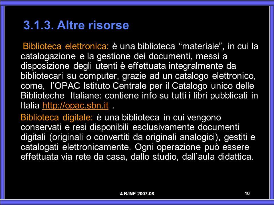 4 B/INF 2007-08 10 3.1.3. Altre risorse Biblioteca elettronica: è una biblioteca materiale, in cui la catalogazione e la gestione dei documenti, messi