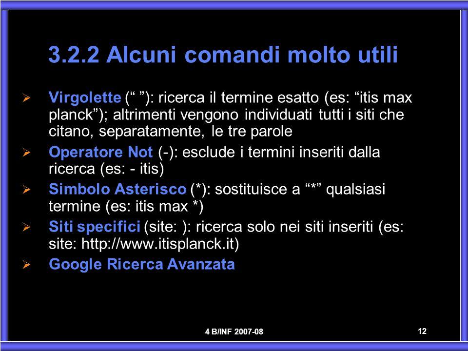 4 B/INF 2007-08 12 3.2.2 Alcuni comandi molto utili Virgolette ( ): ricerca il termine esatto (es: itis max planck); altrimenti vengono individuati tu