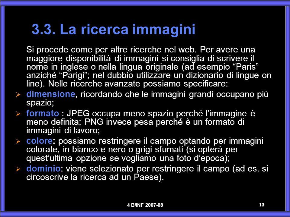 4 B/INF 2007-08 13 3.3. La ricerca immagini Si procede come per altre ricerche nel web. Per avere una maggiore disponibilità di immagini si consiglia
