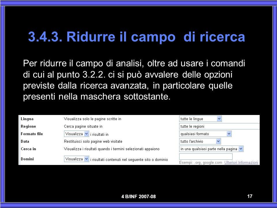 4 B/INF 2007-08 17 3.4.3. Ridurre il campo di ricerca Per ridurre il campo di analisi, oltre ad usare i comandi di cui al punto 3.2.2. ci si può avval