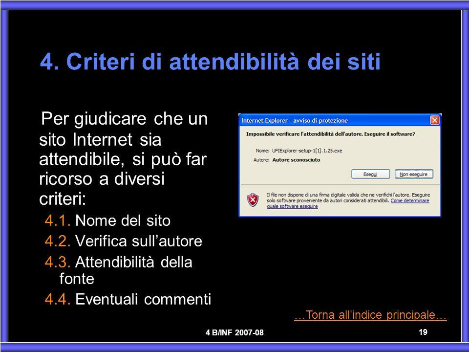 4 B/INF 2007-08 19 4. Criteri di attendibilità dei siti Per giudicare che un sito Internet sia attendibile, si può far ricorso a diversi criteri: 4.1.