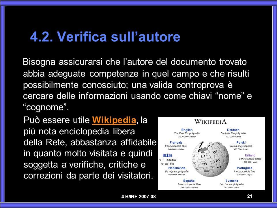 4 B/INF 2007-08 21 4.2. Verifica sullautore Bisogna assicurarsi che lautore del documento trovato abbia adeguate competenze in quel campo e che risult