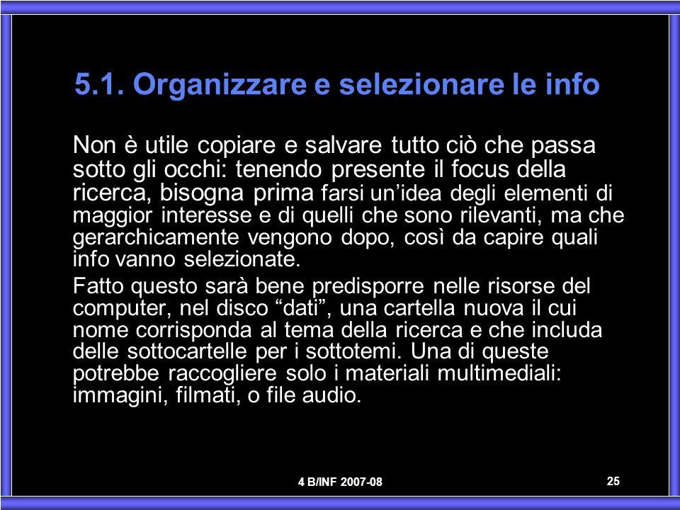 4 B/INF 2007-08 25 5.1. Organizzare e selezionare le info Non è utile copiare e salvare tutto ciò che passa sotto gli occhi: tenendo presente il focus