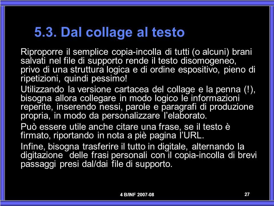 4 B/INF 2007-08 27 5.3. Dal collage al testo Riproporre il semplice copia-incolla di tutti (o alcuni) brani salvati nel file di supporto rende il test