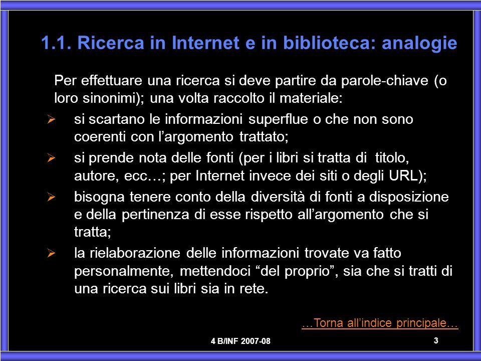 4 B/INF 2007-08 3 1.1. Ricerca in Internet e in biblioteca: analogie - Per effettuare una ricerca si deve partire da parole-chiave (o loro sinonimi);