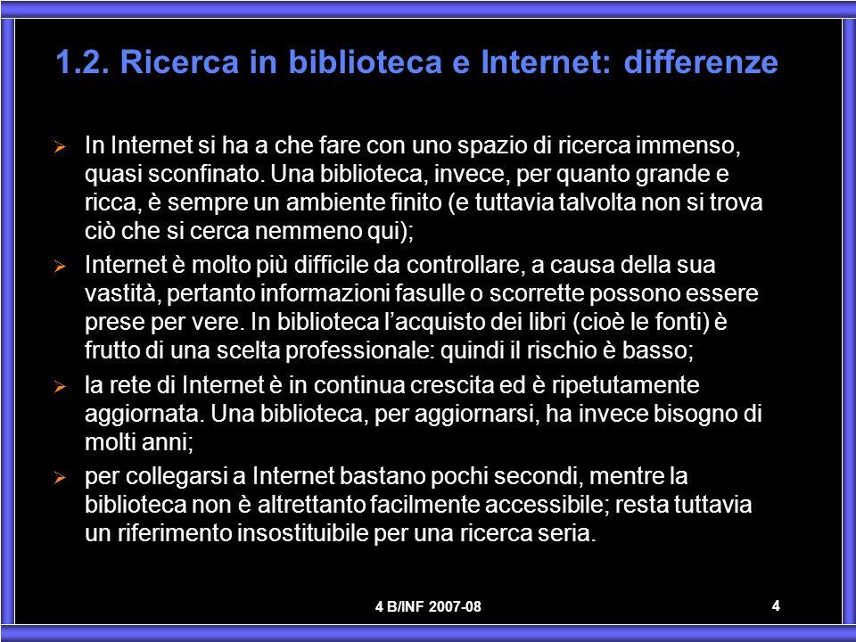 4 B/INF 2007-08 4 In Internet si ha a che fare con uno spazio di ricerca immenso, quasi sconfinato. Una biblioteca, invece, per quanto grande e ricca,