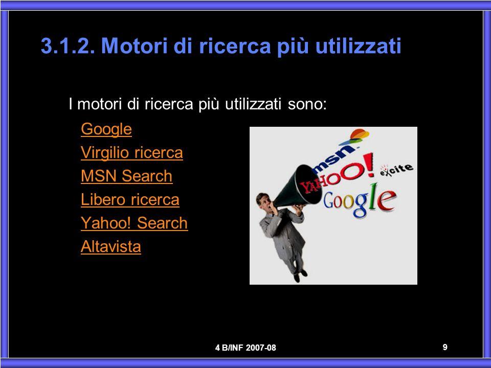 4 B/INF 2007-08 9 3.1.2. Motori di ricerca più utilizzati I motori di ricerca più utilizzati sono: Google Virgilio ricerca MSN Search Libero ricerca Y