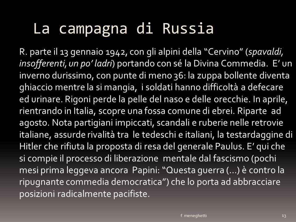 La campagna di Russia f. meneghetti 13 R. parte il 13 gennaio 1942, con gli alpini della Cervino (spavaldi, insofferenti, un po ladri) portando con sé