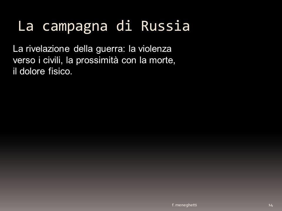 La campagna di Russia f. meneghetti 14 La rivelazione della guerra: la violenza verso i civili, la prossimità con la morte, il dolore fisico.