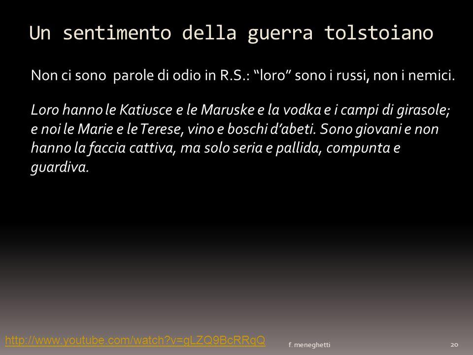 Un sentimento della guerra tolstoiano f. meneghetti 20 Non ci sono parole di odio in R.S.: loro sono i russi, non i nemici. Loro hanno le Katiusce e l