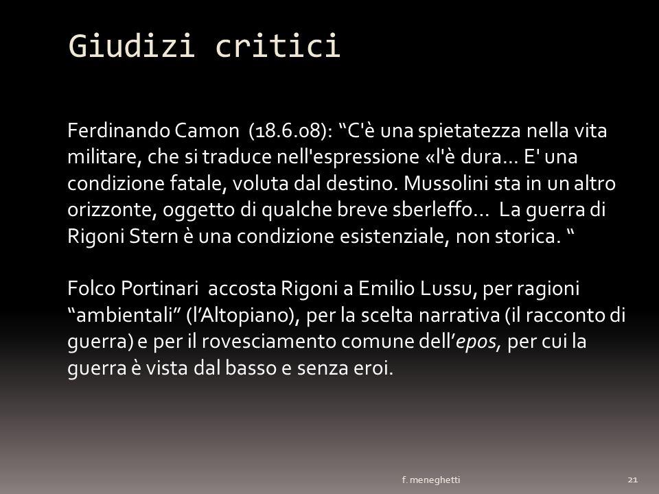 Giudizi critici f. meneghetti 21 Ferdinando Camon (18.6.08): C'è una spietatezza nella vita militare, che si traduce nell'espressione «l'è dura... E'