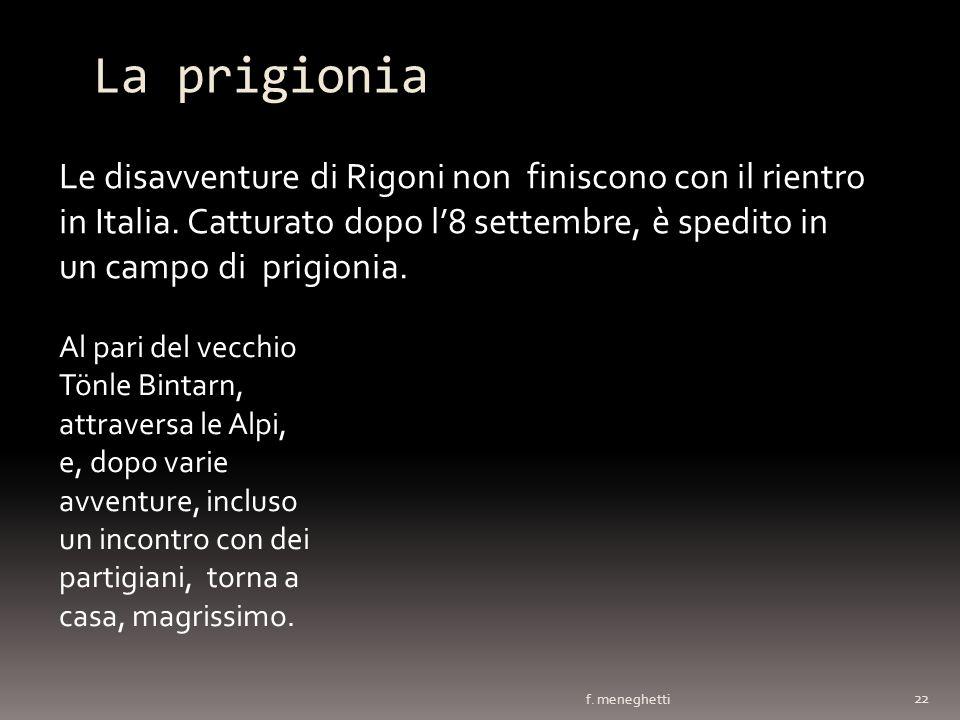 La prigionia f. meneghetti 22 Le disavventure di Rigoni non finiscono con il rientro in Italia. Catturato dopo l8 settembre, è spedito in un campo di