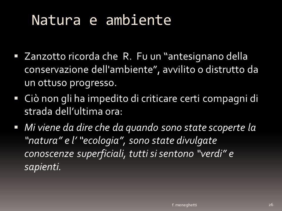 Natura e ambiente Zanzotto ricorda che R. Fu un antesignano della conservazione dell'ambiente, avvilito o distrutto da un ottuso progresso. Ciò non gl