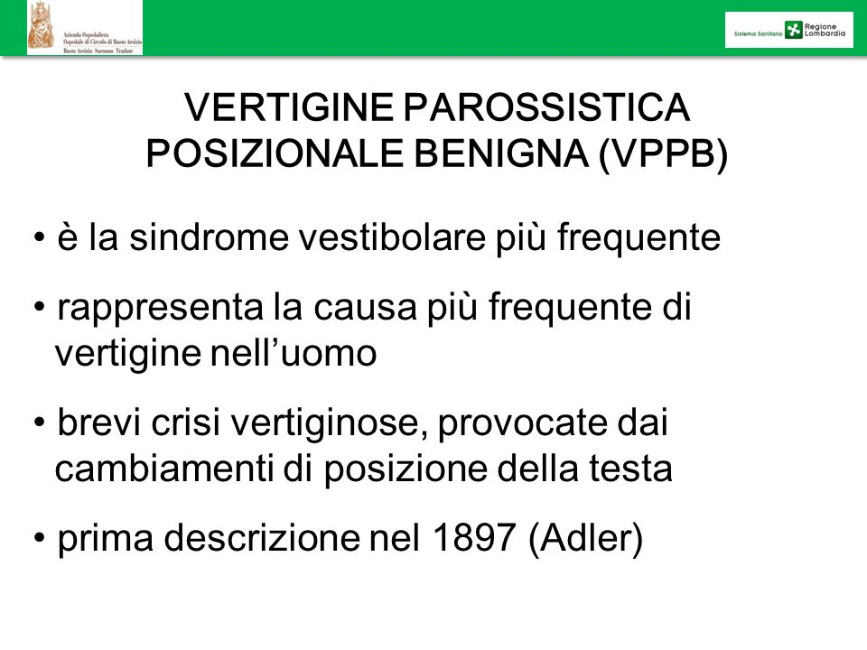 VERTIGINE PAROSSISTICA POSIZIONALE BENIGNA (VPPB) è la sindrome vestibolare più frequente rappresenta la causa più frequente di vertigine nelluomo bre