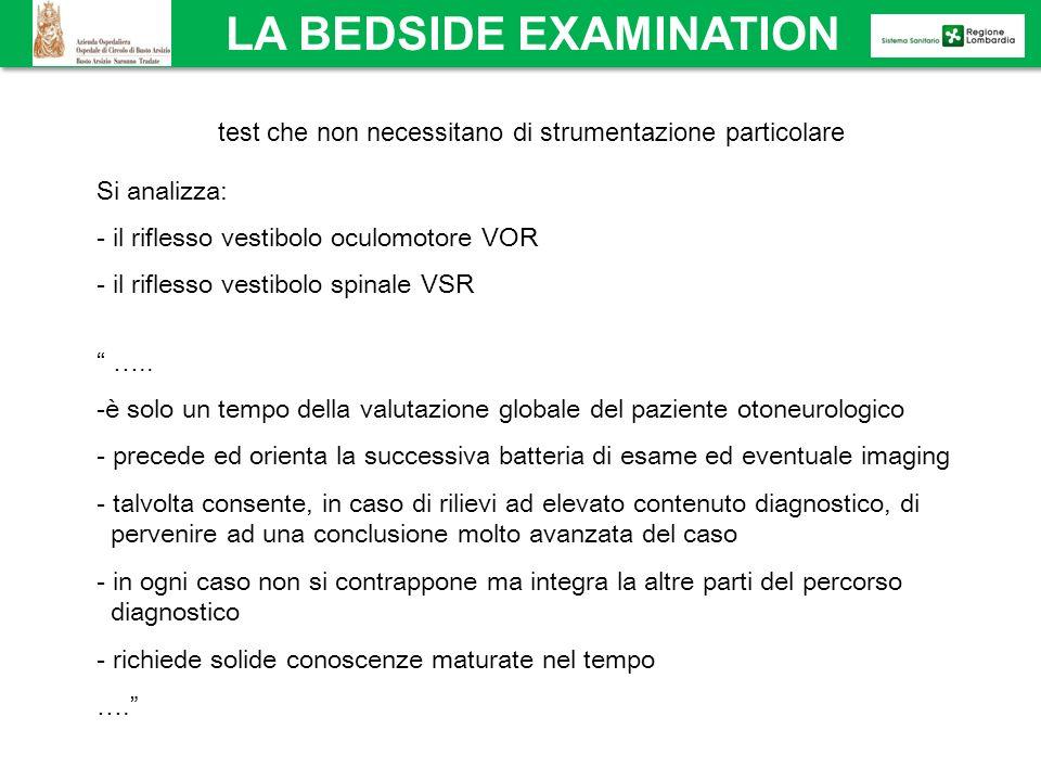 LA BEDSIDE EXAMINATION test che non necessitano di strumentazione particolare ….. -è solo un tempo della valutazione globale del paziente otoneurologi