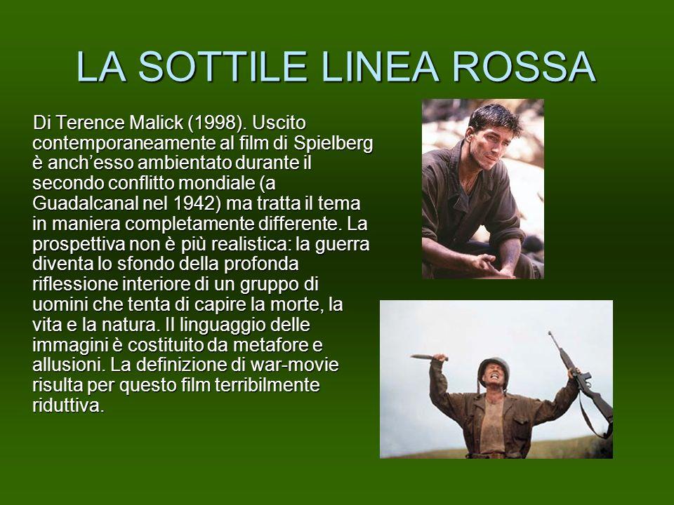 LA SOTTILE LINEA ROSSA Di Terence Malick (1998). Uscito contemporaneamente al film di Spielberg è anchesso ambientato durante il secondo conflitto mon