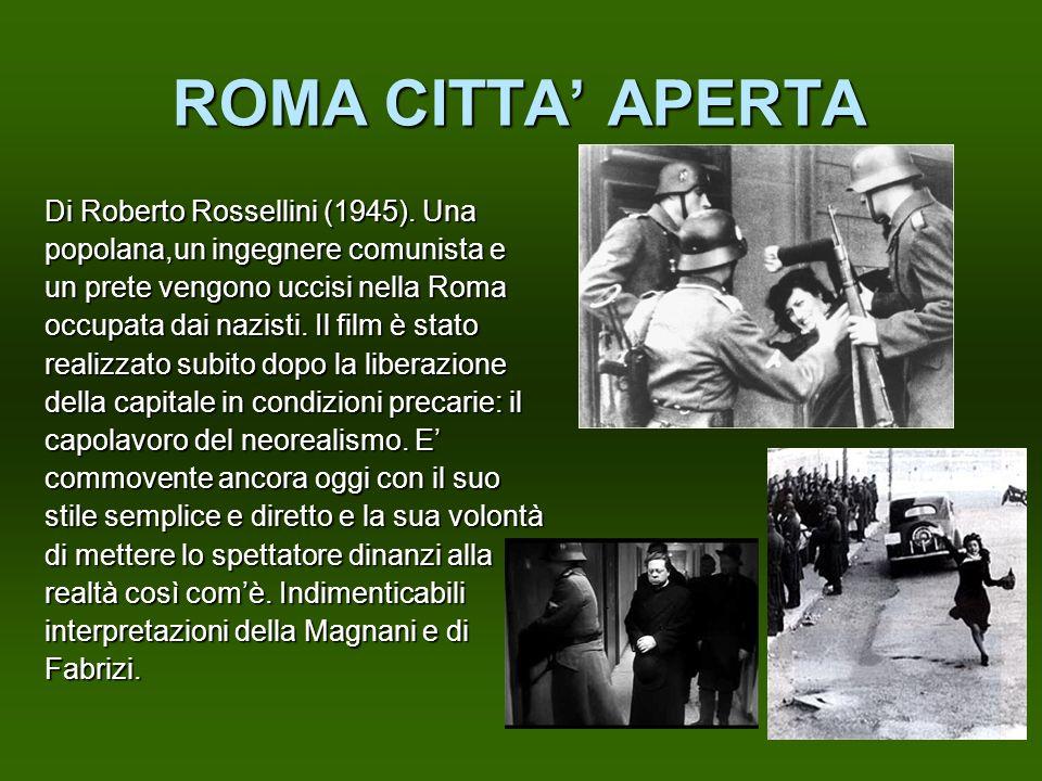 ROMA CITTA APERTA Di Roberto Rossellini (1945). Una popolana,un ingegnere comunista e un prete vengono uccisi nella Roma occupata dai nazisti. Il film