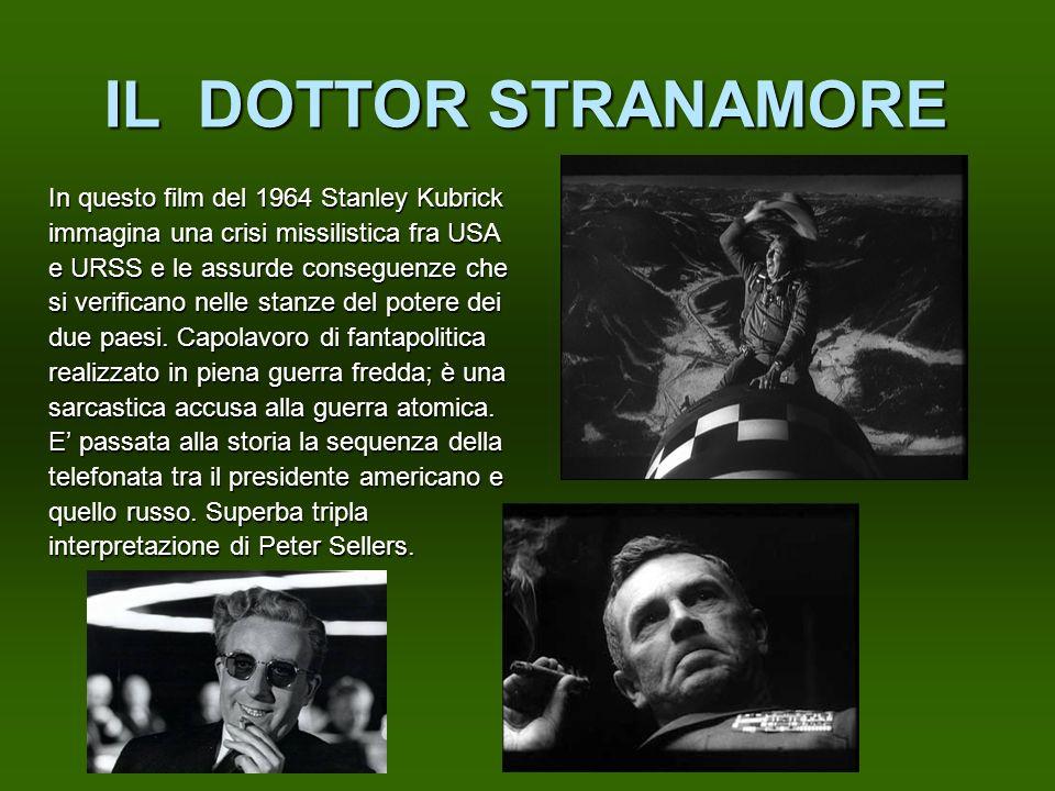 IL DOTTOR STRANAMORE In questo film del 1964 Stanley Kubrick immagina una crisi missilistica fra USA e URSS e le assurde conseguenze che si verificano