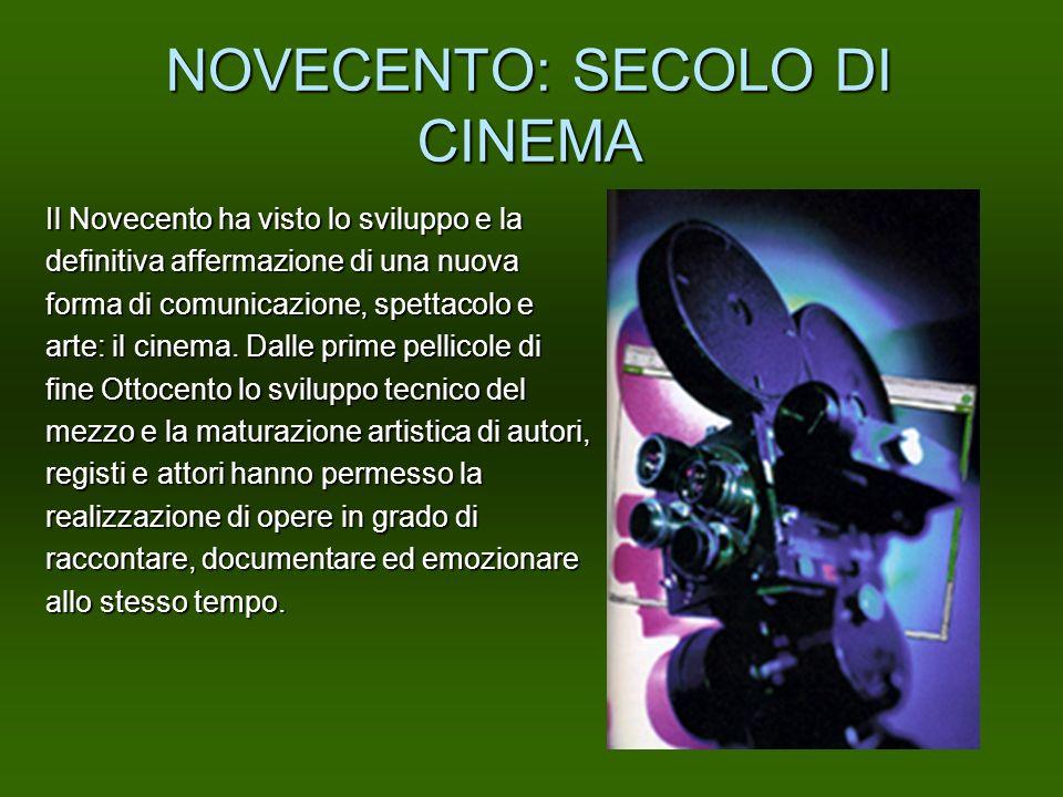 NOVECENTO: SECOLO DI CINEMA Il Novecento ha visto lo sviluppo e la definitiva affermazione di una nuova forma di comunicazione, spettacolo e arte: il