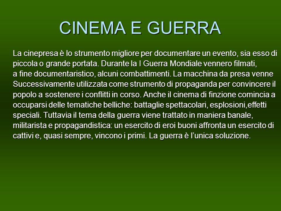 CINEMA E GUERRA La cinepresa è lo strumento migliore per documentare un evento, sia esso di piccola o grande portata. Durante la I Guerra Mondiale ven