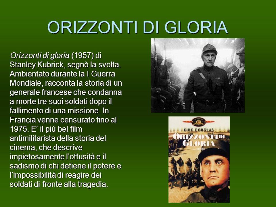 ORIZZONTI DI GLORIA Orizzonti di gloria (1957) di Stanley Kubrick, segnò la svolta. Ambientato durante la I Guerra Mondiale, racconta la storia di un