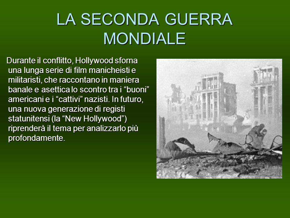 LA SECONDA GUERRA MONDIALE Durante il conflitto, Hollywood sforna una lunga serie di film manicheisti e militaristi, che raccontano in maniera banale