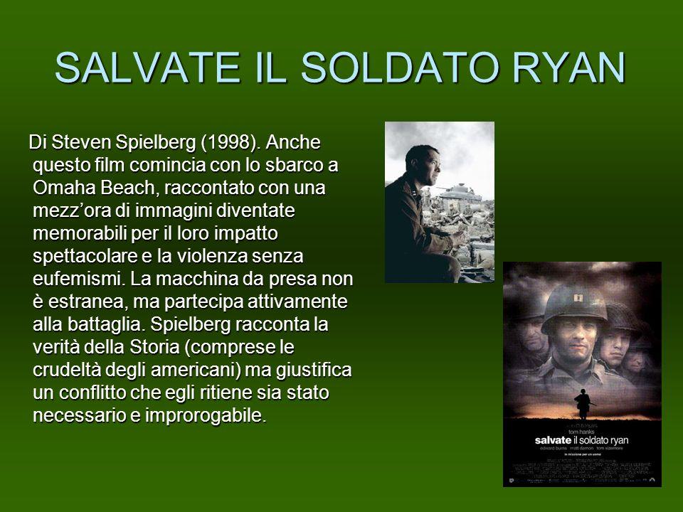 SALVATE IL SOLDATO RYAN Di Steven Spielberg (1998). Anche questo film comincia con lo sbarco a Omaha Beach, raccontato con una mezzora di immagini div