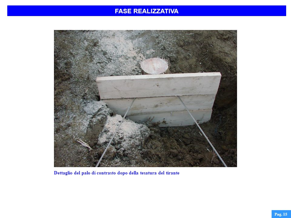 FASE REALIZZATIVA Pag. 15 Dettaglio del palo di contrasto dopo della tesatura del tirante