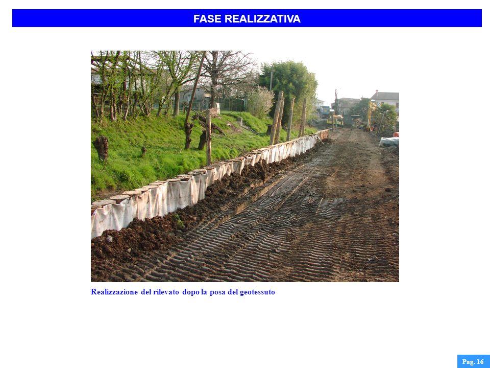 FASE REALIZZATIVA Pag. 16 Realizzazione del rilevato dopo la posa del geotessuto