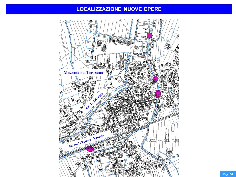 Pag. 24 Muzzana del Turgnano LOCALIZZAZIONE NUOVE OPERE Ferrovia Trieste - Venezia S.S. 14 Triestina