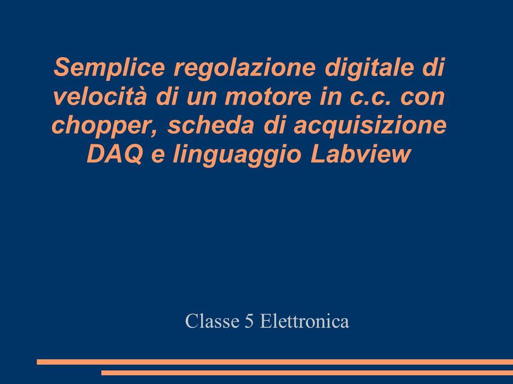 Semplice regolazione digitale di velocità di un motore in c.c. con chopper, scheda di acquisizione DAQ e linguaggio Labview Classe 5 Elettronica