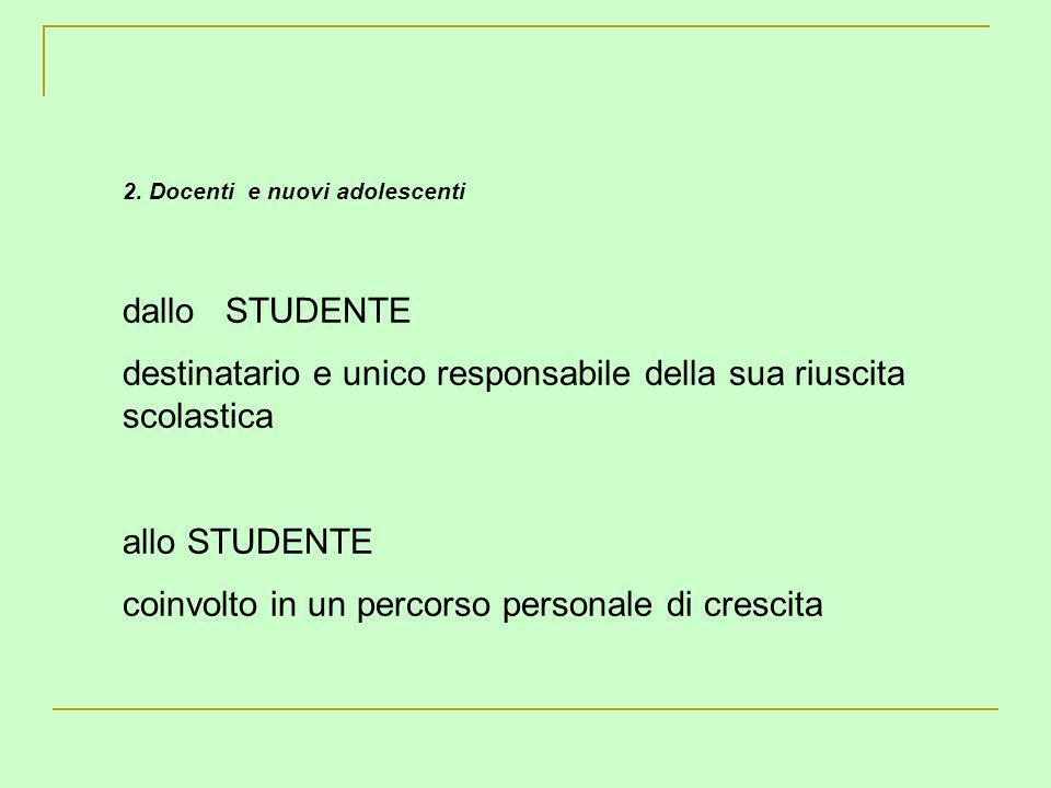 2. Docenti e nuovi adolescenti dallo STUDENTE destinatario e unico responsabile della sua riuscita scolastica allo STUDENTE coinvolto in un percorso p
