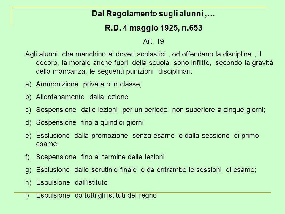 Dal Regolamento sugli alunni,… R.D. 4 maggio 1925, n.653 Art. 19 Agli alunni che manchino ai doveri scolastici, od offendano la disciplina, il decoro,