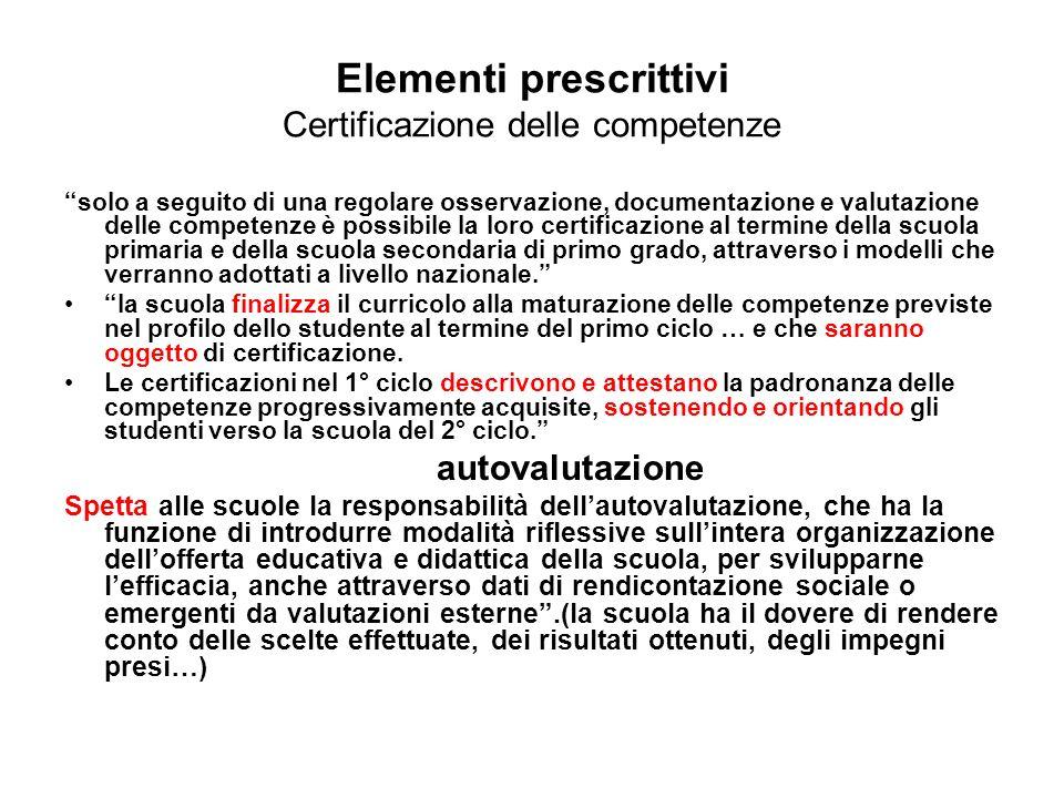 Elementi prescrittivi Certificazione delle competenze solo a seguito di una regolare osservazione, documentazione e valutazione delle competenze è pos
